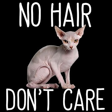 Sphynx Cat Funny Design - No Hair Dont Care by kudostees