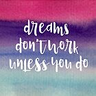 Dreams don't work unless you do by Emma Kaufmann
