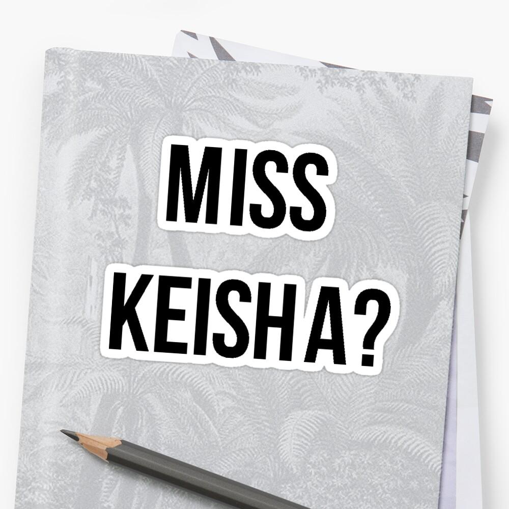 Miss Keisha? Sticker by TrendJunky
