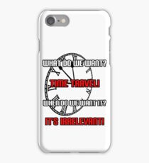 What Do We Want? Time Travel! iPhone Case/Skin