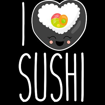 I Love Sushi | Japanese Sushi Lover Shirt for People Who Like Fish by teemaniac