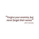 Forgive enemies, but remember their names... (Amazing Sayings) by gshapley