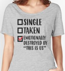 Single, Taken, Emotionally Destroyed Women's Relaxed Fit T-Shirt