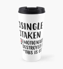 Single, Taken, Emotionally Destroyed Travel Mug
