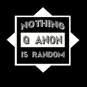 Q Anon Nothing is Random by Dianne402