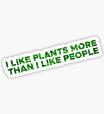I like plants more than I like people Sticker