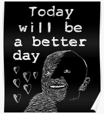 TODAY WILL BE A BETTER DAY Poster