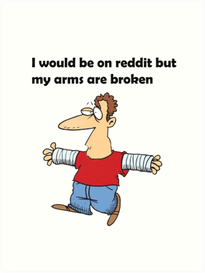 Funny i would be on reddit but my arms are broken design by thomastvm