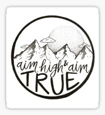 Aim High & Aim True Sticker Sticker