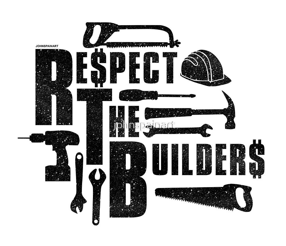 Respect The Builders (Black) by johnspainart