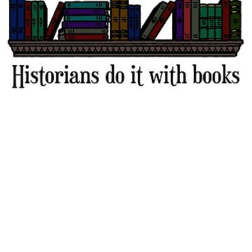 Historians do it with books by thorhallericson