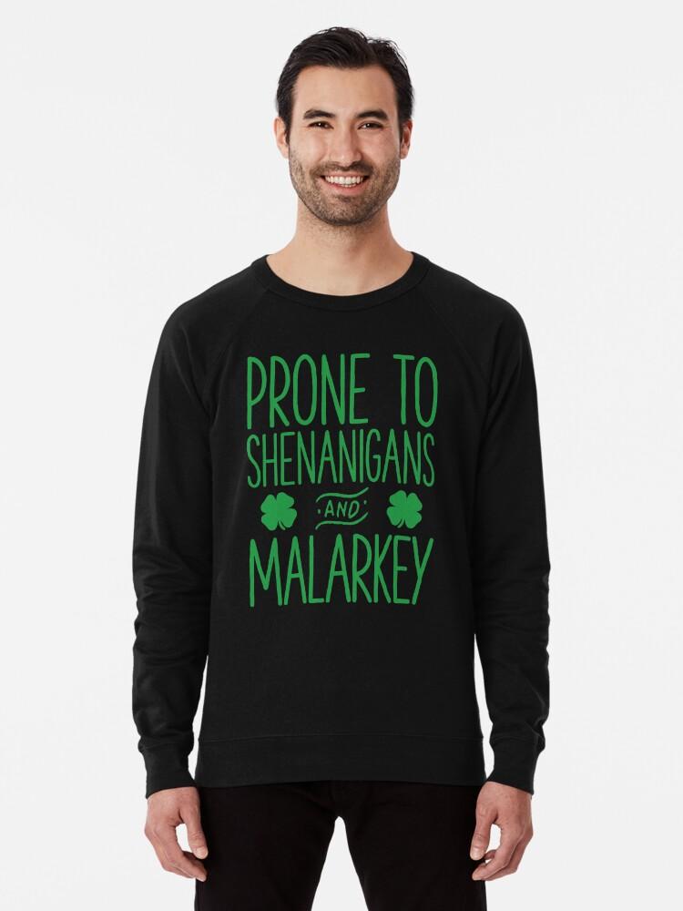 5750f8c89 Prone To Shenanigans And Malarkey T Shirt St Patricks Day Lightweight  Sweatshirt
