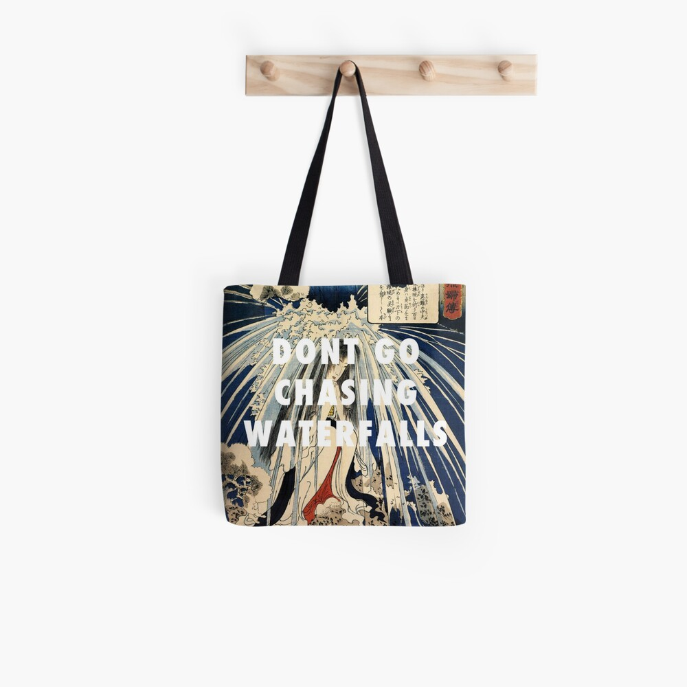 Don't go chasing waterfalls Tote Bag
