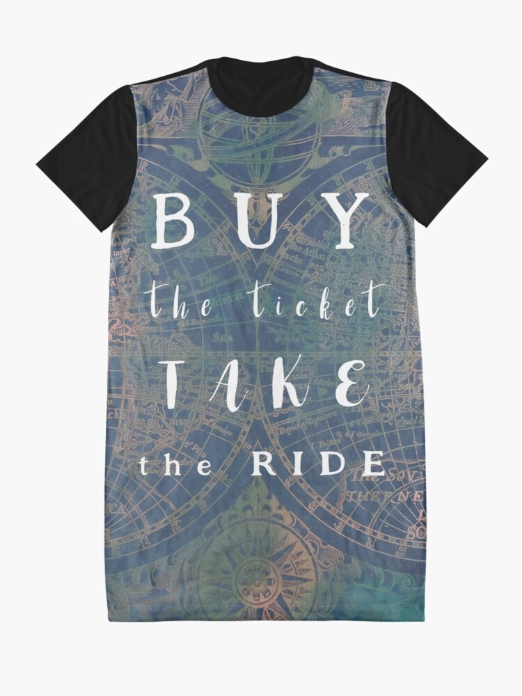 Alternate view of Buy the ticket take the ride #motivation #quotes Graphic T-Shirt Dress