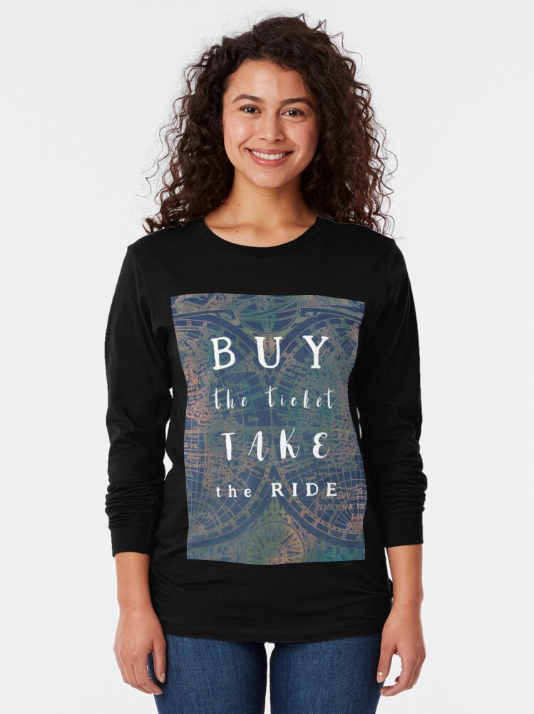 Alternate view of Buy the ticket take the ride #motivation #quotes Long Sleeve T-Shirt