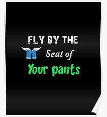 Fly by the seat of your pants Poster