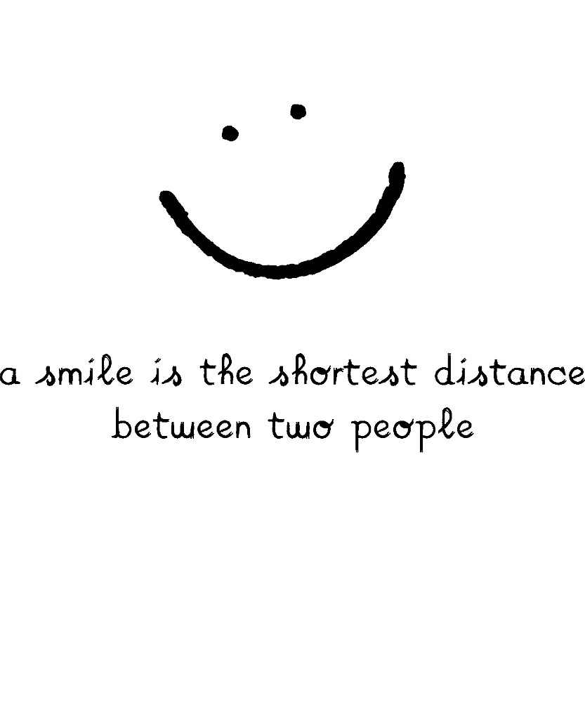 Quot A Smile Is The Shortest Distance Between Two People