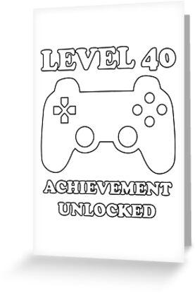 Level 40 Achievement Unlocked Gamer Next Years Old Birthday