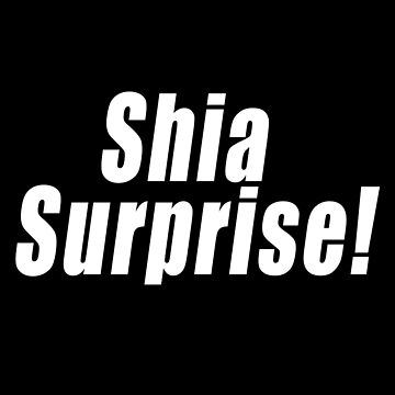 Shia Surprise! by OutOftheInkwell