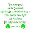 For Each Petal on The Shamrock This Brings a Wish Your Way by Artist4God