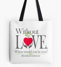 Give back to Nature - Without Love Logo Tote Bag