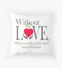 Give back to Nature - Without Love Logo Throw Pillow