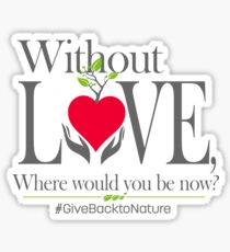 Give back to Nature - Without Love Logo Sticker