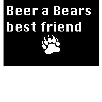 Beer is a Bears Best Friend T'Shirt by Naughtycub