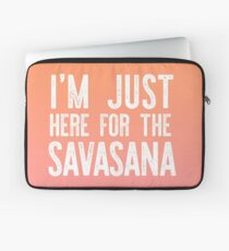 I'M JUST HERE FOR THE SAVASANA funny yoga gift Laptop Sleeve