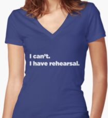 I can't. I have rehearsal.  Women's Fitted V-Neck T-Shirt