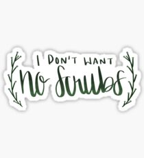 I don't want no scrubs Sticker
