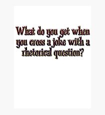 What do you get when you cross a joke with a rhetorical question? Photographic Print