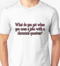What do you get when you cross a joke with a rhetorical question? T-Shirt