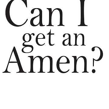 Can I Get An Amen? by inspires