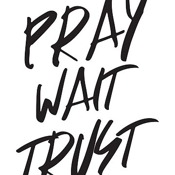 Pray Wait Trust by inspires