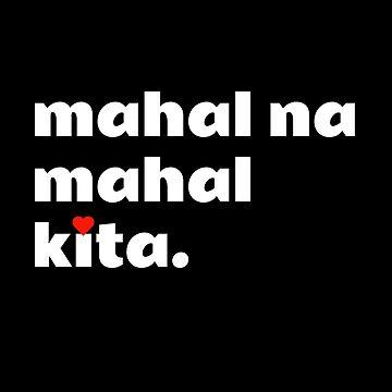 Mahal na mahal kita, I Love You in Tagalog Filipino by kristelmarquez