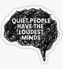 Quiet people have the loudest minds ©ChunkaMunka Sticker