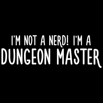 Game Master Not A Nerd Tabletop RPG Nerdy DM by pixeptional
