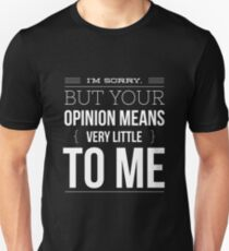 I'm sorry but your opinion means very little to me funny Unisex T-Shirt