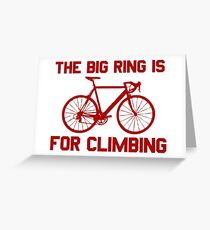 The Big Ring Is For Climbing Greeting Card