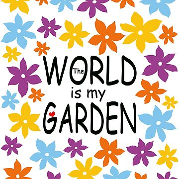 The World is my Garden by MyLovelyVan
