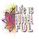 Buddha Life is Buddhaful by HomeTimeArt