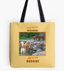 Since We are Neighbors Tote Bag