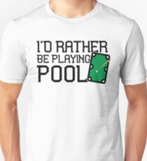 Funny Pool Design Rather Be Playing Pool Billiards  Unisex T-Shirt