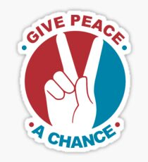 GIVE PEACE A CHANCE - 0257 Sticker