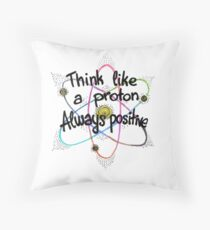 Think Like A Proton Always Positive Science Design Throw Pillow