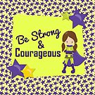 Superhero Be Strong & Courageous by beelissa