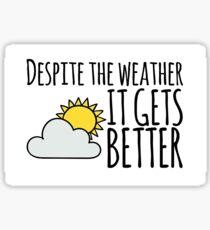 Depsite the Weather- Color Sticker