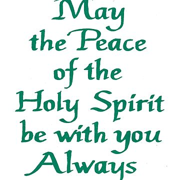 May the Peace of the Holy Spirit be with you Always by Albert