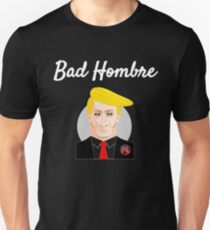 BAD HOMBRE Trump Joke Funny Political Design Unisex T-Shirt